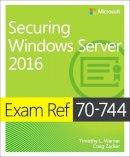 Warner, Timothy L., Zacker, Craig - Exam Ref 70-744 Securing Windows Server 2016 - 9781509304264 - V9781509304264