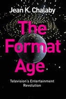 Chalaby, Jean K. - The Format Age: Television's Entertainment Revolution - 9781509502592 - V9781509502592