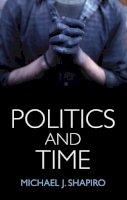 Shapiro, Michael J. - Politics and Time - 9781509507818 - V9781509507818