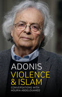 Adonis - Violence and Islam: Conversations with Houria Abdelouahed - 9781509511907 - V9781509511907