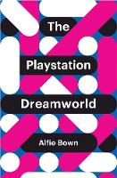 Bown, Alfie - The PlayStation Dreamworld (Theory Redux) - 9781509518036 - V9781509518036