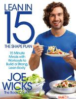 Wicks, Joe - Lean in 15: the Shape Plan: 15-Minute Meals and Workouts to Build a Strong, Lean Body - 9781509800698 - V9781509800698