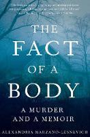 Marzano-Lesnevich, Alexandria - The Fact of a Body: A Murder and a Memoir - 9781509805631 - 9781509805631