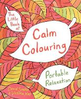 Sinden, David, Kay, Victoria - The Little Book of Calm Colouring: Portable Relaxation - 9781509812660 - V9781509812660