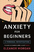 Morgan, Eleanor - Anxiety for Beginners - 9781509813247 - V9781509813247