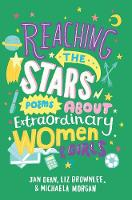 Dean, Jan, Brownlee, Liz, Morgan, Michaela - Reaching the Stars: Poems about Extraordinary Women & Girls - 9781509814282 - V9781509814282