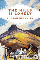 Beckwith, Lillian - The Hills is Lonely: Tales from the Hebrides (Lillian Beckwith's Hebridean Tales) - 9781509815395 - V9781509815395
