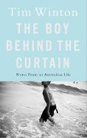 Winton, Tim - The Boy Behind the Curtain: Notes From an Australian Life - 9781509816941 - 9781509816941