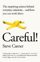 Casner, Steve - Careful!: The surprising science behind everyday calamities - and how you can avoid them - 9781509818426 - V9781509818426