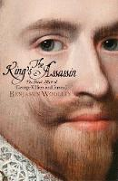 Woolley, Benjamin - The King's Assassin: The Fatal Affair of George Villiers and James I - 9781509837069 - V9781509837069