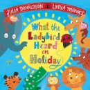 Donaldson, Julia - What the Ladybird Heard on Holiday - 9781509837335 - 9781509837335