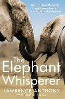 Lawrence, Anthony, Anthony, Lawrence, Spence, Graham - The Elephant Whisperer: Learning About Life, Loyalty and Freedom From a Remarkable Herd of Elephants - 9781509838530 - V9781509838530