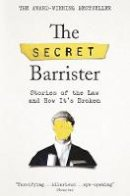 The Secret Barrister - The Secret Barrister: Stories of the Law and How It's Broken - 9781509841141 - 9781509841141