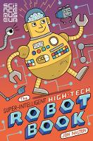 Science Museum, The - The Super-Intelligent, High-tech Robot Book - 9781509842353 - V9781509842353