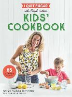 Wilson, Sarah - I Quit Sugar Kids Cookbook: 85 Easy and Fun Sugar-Free Recipes for Your Little People - 9781509843695 - V9781509843695