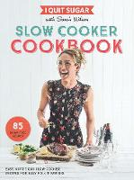 Wilson, Sarah - I Quit Sugar Slow Cooker Cookbook - 9781509843725 - V9781509843725