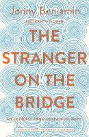 Benjamin, Jonny, Britt Pflüger - The Stranger on the Bridge: My Journey from Despair to Hope - 9781509846405 - 9781509846405