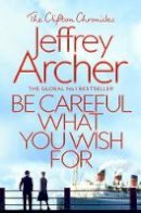 Archer, Jeffrey - Be Careful What You Wish For (The Clifton Chronicles) - 9781509847525 - 9781509847525
