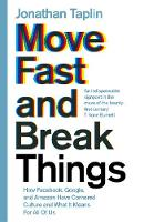 Taplin, Jonathan - Move Fast and Break Things: How Facebook, Google, and Amazon Have Cornered Culture and What It Means For All Of Us - 9781509847693 - V9781509847693