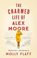 Flatt, Molly - The Charmed Life of Alex Moore - 9781509854547 - 9781509854547