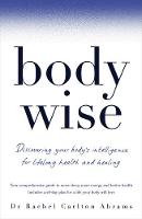 Abrams, Dr Rachel Carlton - Bodywise: Discovering Your Body's Intelligence for Lifelong Health and Healing - 9781509857951 - V9781509857951