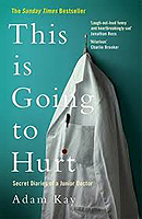 Adam Kay - This is Going to Hurt: Secret Diaries of a Junior Doctor - The Sunday Times Bestseller - 9781509858637 - 9781509858637