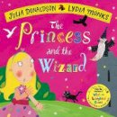 Donaldson, Julia - The Princess and the Wizard - 9781509862719 - V9781509862719
