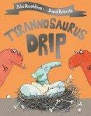 Donaldson, Julia - Tyrannosaurus Drip - 9781509892433 - V9781509892433