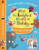 Donaldson, Julia - What the Ladybird Heard on Holiday Sticker Book - 9781509894192 - V9781509894192