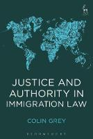 Grey, Colin - Justice and Authority in Immigration Law - 9781509915446 - V9781509915446