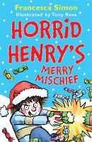 Simon, Francesca - Horrid Henry's Merry Mischief - 9781510102248 - KSS0014056