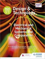 Williams, Bryan, Attwood, Louise, Treuherz, Pauline, Larby, Dave, Fawcett, Ian, Hughes, Dan - AQA GCSE (9-1) Design and Technology: Electrical and Mechanical Systems and Components - 9781510401105 - V9781510401105