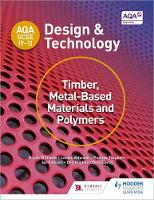 Williams, Bryan, Attwood, Louise, Treuherz, Pauline, Larby, Dave, Fawcett, Ian, Hughes, Dan - AQA GCSE (9-1) Design and Technology: Timber, Metal-Based Materials and Polymers - 9781510401129 - V9781510401129