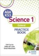 Cliff Curtis, Deborah Lowe, Owen Mansfield - AQA Key Stage 3 Science 1 'Extend' Practice Book - 9781510402508 - V9781510402508