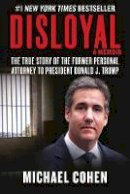 Cohen, Michael - Disloyal: A Memoir: The True Story of the Former Personal Attorney to President Donald J. Trump - 9781510764699 - 9781510764699