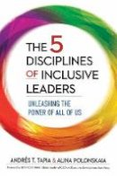 Andres T. Tapia, Alina Polonskaia - 5 Disciplines of Inclusive Leaders: Unleashing the Power of All of Us - 9781523088201 - V9781523088201