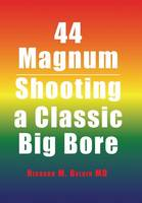 Beloin MD, Richard M - 44 Magnum: Shooting a Classic Big Bore - 9781524537562 - V9781524537562