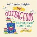 Dahl, Roald - Matilda: Be Outrageous: Big Ideas from a Small Girl - 9781524793616 - V9781524793616