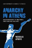 Apoifis, Nicholas - Anarchy in Athens: An ethnography of militancy, emotions and violence (Contemporary Anarchist Studies MUP Series) - 9781526100634 - V9781526100634