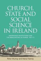 Murray, Peter, Feeny, Maria - Church, State and Social Science in Ireland: Knowledge Institutions and the Rebalancing of Power, 1937-73 - 9781526100788 - V9781526100788