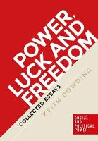 Dowding, Keith - Power, luck and freedom: Collected essays (Social and Political Power MUP Series) - 9781526104564 - V9781526104564