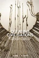Smith, Jeremy - Debating civilizations: Interrogating civilizational analysis in a global age - 9781526105295 - V9781526105295