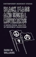 Williams, Dana M. - Black flags and social movements: A sociological analysis of movement anarchism (Contemporary Anarchist Studies MUP Series) - 9781526105554 - V9781526105554