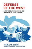 Sloan, Stanley - Defense of the West: NATO, the European Union and the Transatlantic Bargain - 9781526105752 - V9781526105752