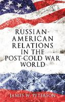Peterson, James W. - Russian-American Relations in the Post-Cold War World - 9781526105783 - V9781526105783