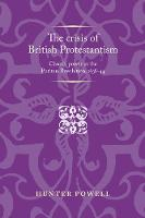 Powell, Hunter - The crisis of British Protestantism: Church power in the Puritan Revolution, 1638-44 (Politics Culture and Society in Early Modern Britain MUP) - 9781526106735 - V9781526106735