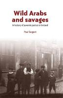 Sargent, Paul - Wild Arabs and savages: A history of juvenile justice in Ireland - 9781526107251 - V9781526107251