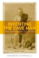 Horrall, Andrew - Inventing the Cave Man: From Darwin to the Flintstones (Studies in Popular Culture MUP) - 9781526113849 - V9781526113849