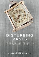 - Disturbing Pasts: Memories, controversies and creativity - 9781526115454 - V9781526115454