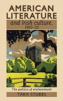Stubbs, Tara - American literature and Irish culture, 1910-55: The politics of enchantment - 9781526116765 - V9781526116765